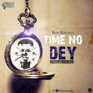 Kofi Kinaata – Time No Dey (Prod by Kin Dee)