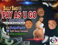 Bully Bwoy x Gee Ranking x Sketches – Pay As U Go (Prod by Grampee Beatz)
