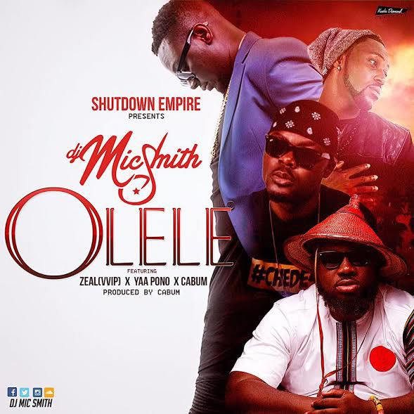 Dj Mic Smith ft Zeal (VVIP) , Yaa Pono X Cabum – Olele (prod by @cabumline)