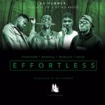 Da Hammer – Effortless (ft Teephlow x Medikal x Akan X Worlasi)