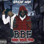 Grade Wan – BBF (Bibia Bey3 Fine) ft. Bra Jyoe (Prod. By Stylish Okyerema)