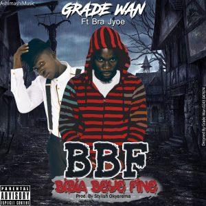 grade-wan-_-bbf-bibia-bey3-fine-ft-bra-jyoe-prod-by-stylish-okyerema