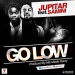 Jupitar – Go Low ft Samini (Prod By Mix Masta Garzy)