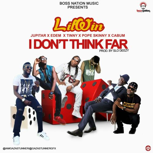 Lil Win - I Dont Think Far (Languages) ft. Jupitar x Edem x Tinny x Pope Skinny x Cabum