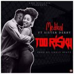 Medikal – Too Risky ft. Sister Derby (Prod. by Unkle Beatz)