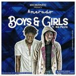 Amerado – Boys and Girls ft Kin Paluta(Prod.by Lawrence Beatz)