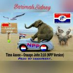 Barima Sidney – Time Asoo (Onaapo Remix) (John 3:16) (NPP Version)