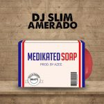 DJ Slim x Amerado – Medikated Soap (Medikal Diss) (Mixed By Azee)