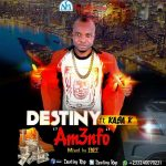 Destiny Ft.Kasa K – Amenfo (Sarkodie  RNS Cover)