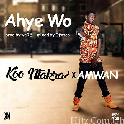 Koo Ntakra – Ahyew (ft Amwan) Prod By Ofasco Ne Beatz