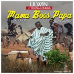 Lil Win – Mama Boss Papa(Yimama) (Ft Young Chorus)