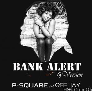P-Square X Gee Jay – Bank Alert (G-Version)
