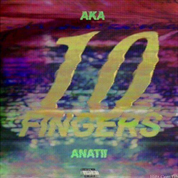 AKA Ft. Anatii – 10 Fingers