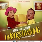 Atom Ft. Luther – Understanding (Prod by B2)