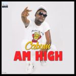 Cabum – Am High (Prod By @Cabumonline)