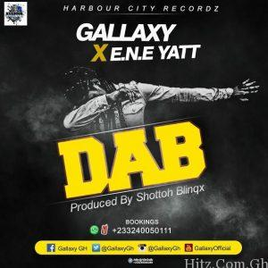 Gallaxy – Dab (Feat E.N.E Yatt) (Prod. by Shottoh Blinqx)