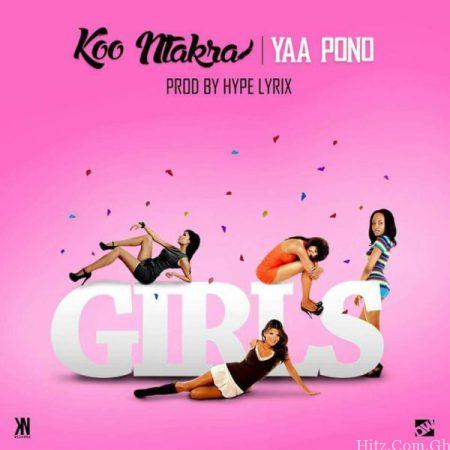 Koo Ntakra – Girls (Feat. Yaa Pono) (Prod. By HypeLyrix)