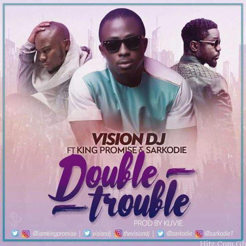 Vison DJ x Sarkodie x King Promise – Double Trouble (Prod By Kuvie)