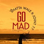 Shatta Wale – Go Mad ft Joint 77 (Prod By B2)