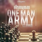 Strongman – One Man Army (Feat Lil Shaker) (Prod. By Fortune Dane)