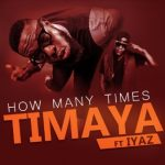 Timaya – How Many Times ft. Iyaz