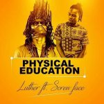 Luther ft screwface – Physical Education (P.E)