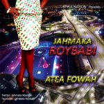 Jahmaka Roybabi – Atea Fowah (Prod. by Fancross)