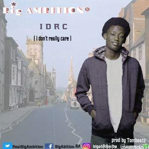 BiG Ambition – I Don't Really Care (IDRC) (Prod by Tombeatz)