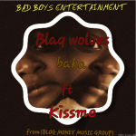 Blaq Wolves ft Kissme – Baka (Prod. By Mr. Tims)
