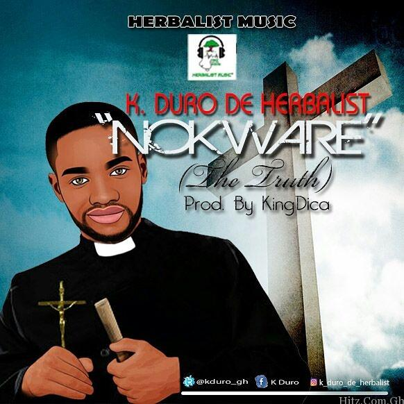 K Duro De Herbalist - Nokware (Truth) (Prod. By King Dica)