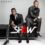Keche – Show Something (Prod. by Mix Masta Garzy)