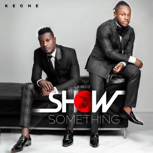 Keche – Show Something (Prod. by Mix Masta Garzy)