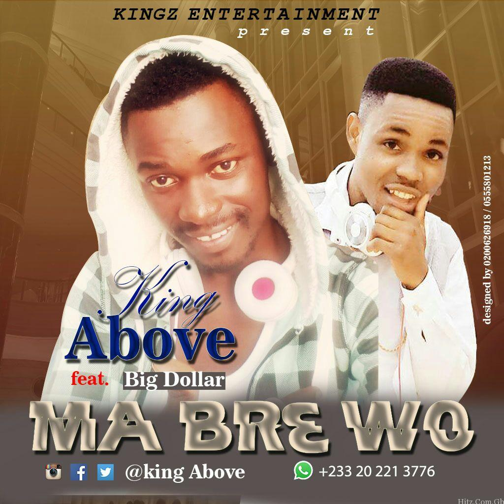 King Above - Ma Bre Wo (Ft. Big Dollar)