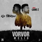 Koo Ntakra – Vorvor Melio (Feat. Cano Z) (Prod. By Qhola Beatz)