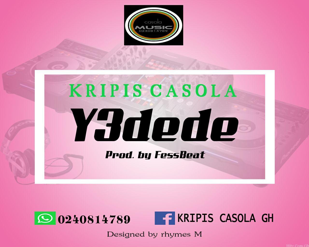 Krispis Casola – Yedede (Prod. By Fess Beat)