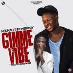 Medikal – Gimme Vibes ft. Stonebwoy (Prod. by Unkle Beatz)