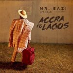 Mr Eazi – Accra To Lagos