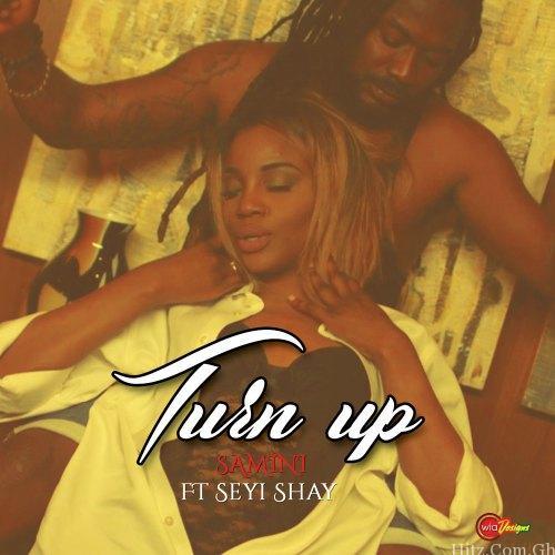 Samini – Turn Up ft Seyi Shay (Prod by Brainy Beatz )