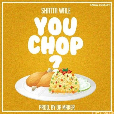 Shatta Wale - You Chop (Prod. By Da Maker)