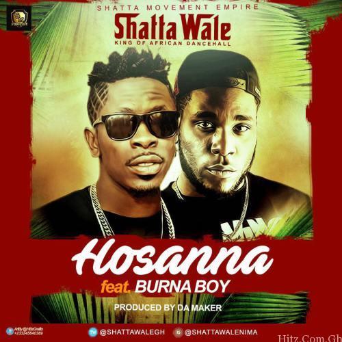 Shatta Wale - Hossana ft Burna Boy (Prod By Da Maker)