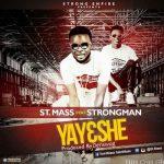 St. Mass – Yayeshe (Feat Strongman) (Prod By Tubhani Muzik)