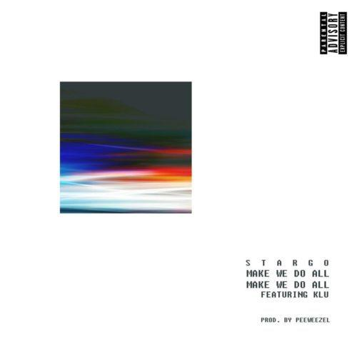 Stargo - Make We Do All feat Klu (Prod By Peewezel)