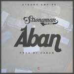 Strongman – Aban (Prod.by Cabum)