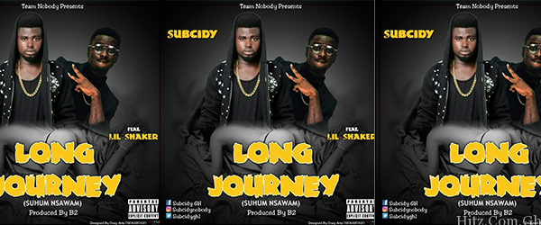 Subcidy Ft. Shaker – Long Journey (Suhum-Nsawam) Prod. By B2