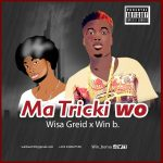 Wisa Gried X Win B – Ma Tricki Wo (Prod. By Chapter Beatz)