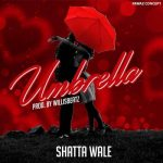 Shatta Wale – Umbrella (Prod. by Willisbeatz)