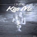 1Fame – Kiss Me ft KueiQu (Mixed By Willis Beatz)