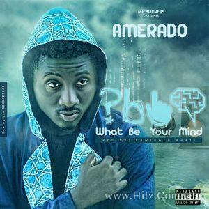 Amerado What Be Your MindProd.by Lawrence Beatz 300x300 - Amerado - What Be Your Mind(Prod.by Lawrence Beatz)