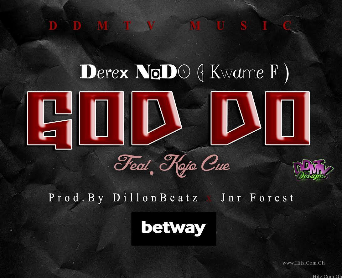 Derex NoDo – God Do Feat. Kojo Cue (Prod. By DillonBeatz)