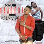 Don Jeh – Maabena (Feat. Anamon) (Prod. By Lazzy Beatz)